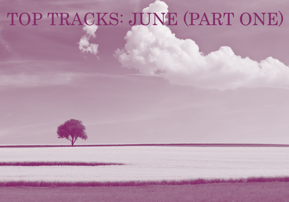 Top Tracks: June (Part 1)