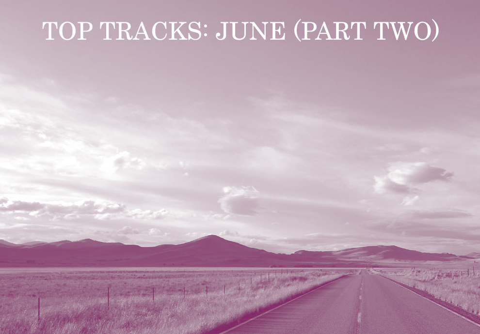 Top Tracks: June (Part 2)
