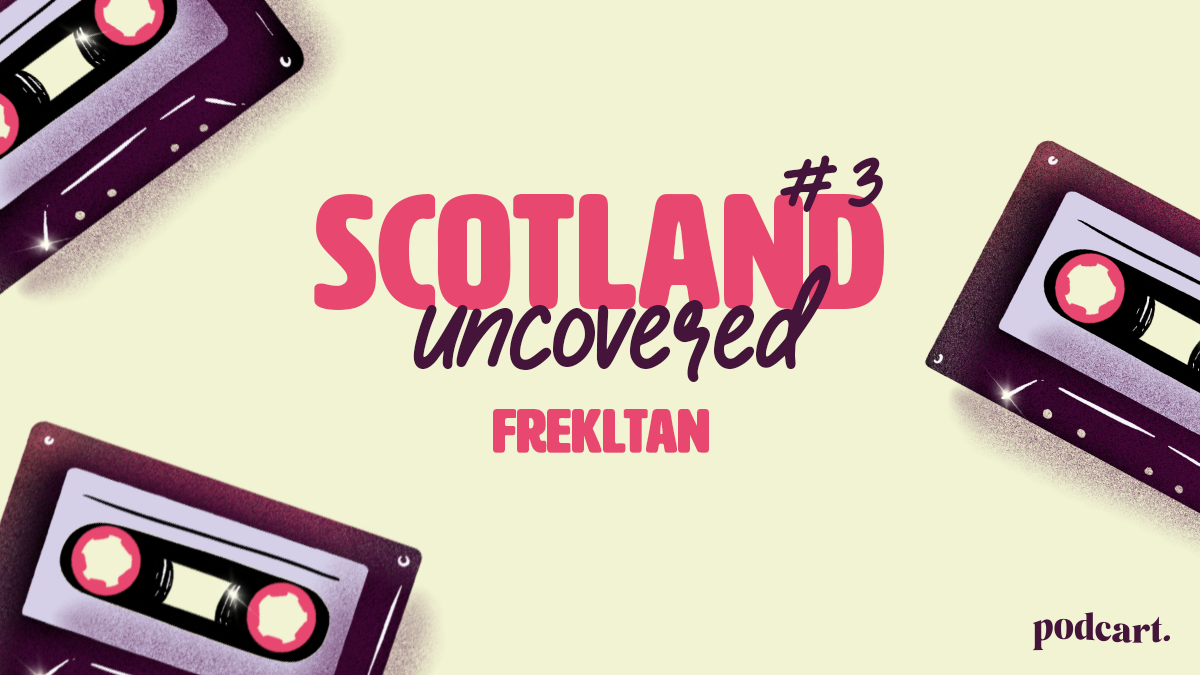 Scotland Uncovered #3: Frekltan